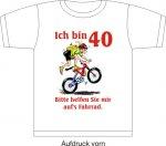 """T-Shirt mit Aufdruck """"Ich bin 40 - bitte helfen Sie mir aufs Fahrrad"""""""