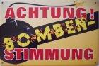 "Blechschild ""Achtung! Bomben-Stimmung"""
